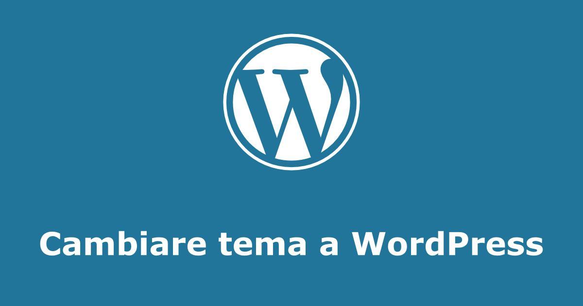 Guida passo passo su come cambiare tema a WordPress