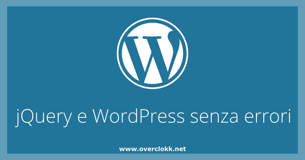 Articolo per spiegare come utilizzare correttamente jQuery con WordPress